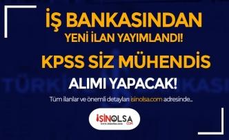 İş Bankası Yeni Personel Alımı İlan! KPSS Siz Mühendis Alımı Yapılacak!