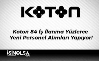 Koton 84 İş İlanına Yüzlerce Yeni Personel Alımları Yapıyor!