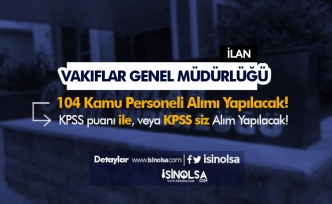 Vakıflar Genel Müdürlüğü KPSS'li KPSS Siz 104 Kamu Personeli Alımı İlanı