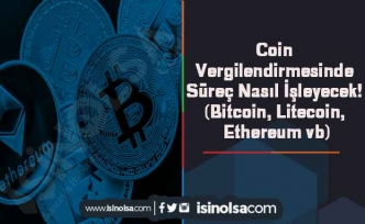 Coin Vergilendirmesinde Süreç Nasıl İşleyecek! (Bitcoin, Litecoin, Ethereum vb)