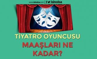 Tiyatrocular ( Tiyatro Oyuncusu ) Ne Kadar Kazanır?
