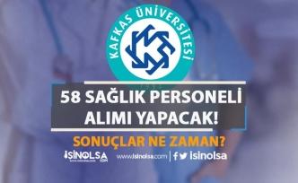 Kafkas Üniversitesi 58 Sağlık Personeli Alımı Sona Eriyor! Sonuçlar Ne Zaman?