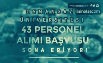 Osmangazi Üniversitesi 43 Personel Alımı Sonuçları Ne Zaman Açıklanacak?