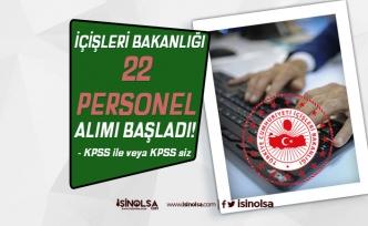İçişleri Bakanlığı KPSS li KPSS siz 22 Personel Alımı Başvuru Süreci Başladı