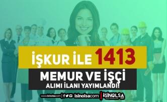 İŞKUR 1413 Kadro Kamu Memur ve Kurum Dışı KPSS siz İşçi Alımı Yapıyor