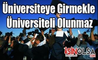 Üniversiteye Girmekle Üniversiteli Olunmaz