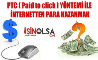 PTC Paid to click Yöntemi ile İnternetten Para Kazanmak