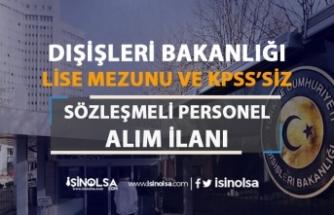Dışişleri Bakanlığı KPSS'siz Lise Mezunu Personel Alım İlanı