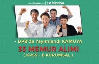DPB'de Yayımlandı! Kamuya 35 Memur Alınıyor ( KPSS - B Kurumsal )