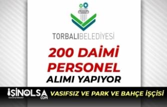 İzmir Torbalı Belediyesi 200 Daimi Personel Alıyor: Vasıfsız ve Park ve Bahçe İşçisi