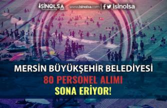Mersin Büyükşehir Belediyesi Tecrübesiz 80 Personel Alımı Sona Eriyor!