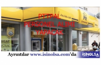 PTTPAL'dan 1100 Personel Alımı Olabilir
