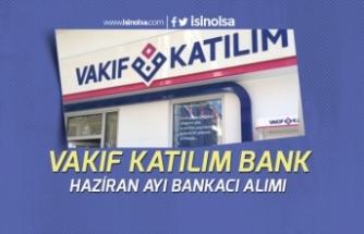 Vakıf Katılım Bankası Haziran Ayı Bankacı Personel Alımı Yapacak!
