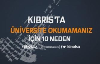 Kıbrıs'ta Üniversite Okumamanız İçin 10 Neden
