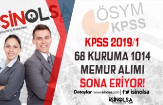 KPSS 2019/1 İle 68 Kuruma 1014 Memur Personel Alımı Sona Eriyor!