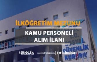 Sosyal Güvenlik İl Müdürlükleri ( SGK ) İlköğretim Mezunu Personel Alıyor