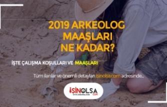 2019 Arkeolog Maaşları Ne Kadar Oldu?