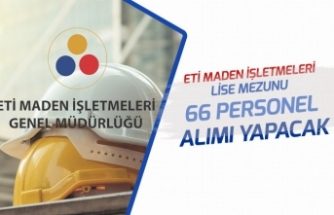 Eti Maden İşletmesi 3 İlde Lise Mezunu 66 İşçi Personel Alımı Yapacak! Başvuru Şartları