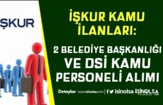 İŞKUR Kamu İlanları: 2 Belediye Başkanlığı ve DSİ Kamu Personeli Alıyor