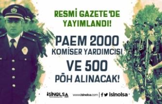 PAEM 2000 Komiser Yardımcısı Alımı ve 500 PÖH Alımı! Resmi Gazete' Yayımlandı