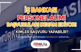 İş Bankası Personel Alımı Başvuruları Devam Ediyor! Şartlar ve Kadro Dağılımı