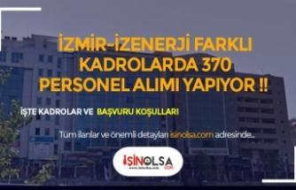 İzmir İzenerji KPSS Şartsız Büro Personeli ve Farklı Kadrolarda Toplamda 370 Personel Alımı Yapacak