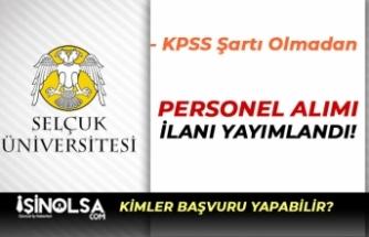 Selçuk Üniversitesi KPSS'siz Kamu Personeli Alımı Şartlar ve Başvurular?