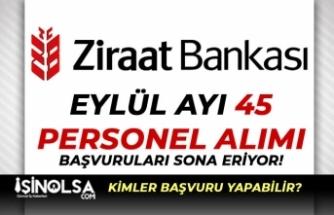Ziraat Bankası 45 Personel Alımı Başvuruları Sona Eriyor! Sınav Ne Zaman?