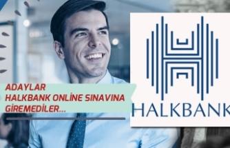 Adaylar Halkbank Online Sınavına Giremedi! Halkbank Sınavı Ertelenecekmi?