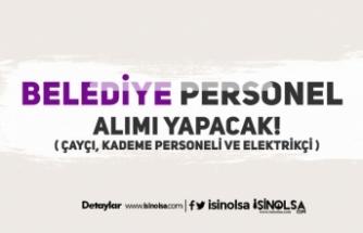 Belediye'ye İlkokul Mezunu Çaycı ve Kademe Personeli Alınacak!