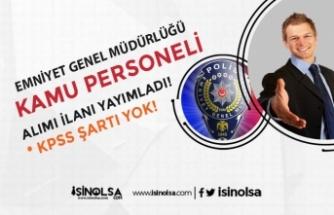 Emniyet Genel Müdürlüğü PA KPSS'siz Personel Alımı İlanı Yayımlandı!