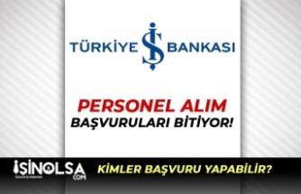 İş Bankası Yüksek Maaşla Personel Alımı Başvuruları Sona Eriyor!