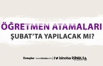 2020 Şubat Öğretmen Atama Kontenjanları Belli Oldu Mu?