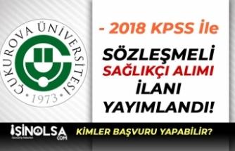 Çukurova Üniversitesi 2018 KPSS Puanı İle Sağlıkçı Alımı İlanı Yayımlandı!