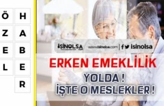 Erken Emeklilik Müjdesi! Hangi Mesleklerde Erken Emeklilik Geliyor?
