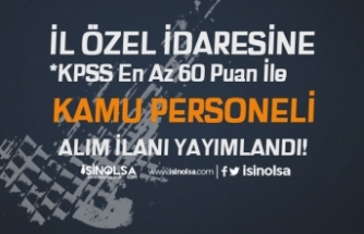 İl Özel İdaresine 60 KPSS Puanı İle Kamu Personeli Alım İlanı Yayımlandı!