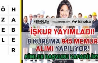 İŞKUR'da Yayımlandı! 8 Kamu Kurumu 945 Memur Alımı Yapacak!