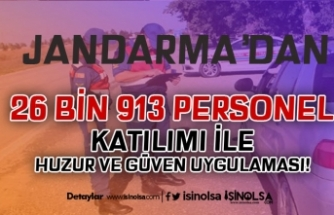 Jandarma'da 26 Bin 913 Personel Katılımı İle Huzur ve Güven Uygulaması