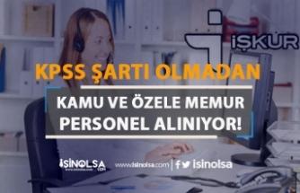 Kamu ve Özele KPSS Şartı Olmadan Memur ve Personel Alımı Yapılıyor