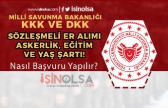 KKK ve DKK 2019 Sözleşmeli Er Alımı Yaş, Eğitim, Askerlik Şartları Nedir?