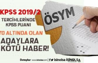 2019/2 Tercihlerinde KPSS Puanı 70 Altında Olan Adaylara Kötü Haber