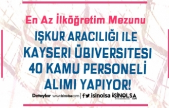 İŞKUR İle Kayseri Üniversitesi 40 Güvenlik Görevlisi ve Personel Alımı İlanı
