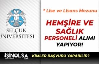 Selçuk Üniversitesi En Az Lise Mezunu Hemşire ve Sağlık Personeli Alımı Yapıyor!