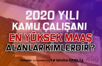 2020'de Kamuda En Yüksek Maaşı Kimler Alacak?