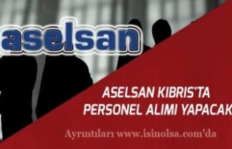 ASELSAN Türkiye Genelinde ve Kıbrıs'ta Personel Alımı Yapacak!