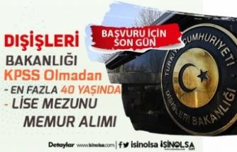 Dışişleri Bakanlığı 40 Yaşına Kadar KPSS'siz Memur Alımı Başvurusu Son Gün!