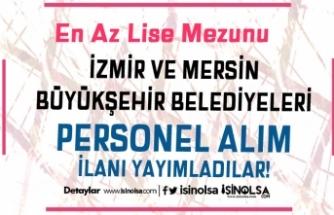 İzmir ve Mersin Büyükşehir Belediyeleri En Az Lise Mezunu Personel Alımı İlanı