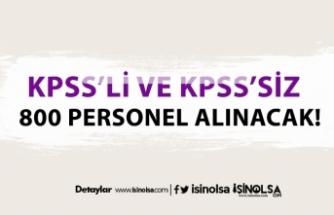 KPSS'li ve KPSS'siz 800 Personel Alınacak!