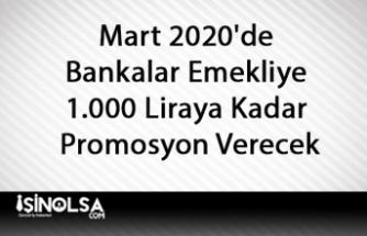 Mart 2020'de Bankalar Emekliye 1.000 Liraya Kadar Promosyon Verecek