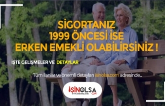 Sigorta Başlangıcınız 1999 ise Dikkat! Erken Emekli Olabilirsiniz!